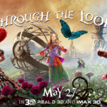 ALICE THROUGH THE LOOKING GLASS (In Digital 3D™, Real D 3D and IMAX® 3D) on May 27, 2016!